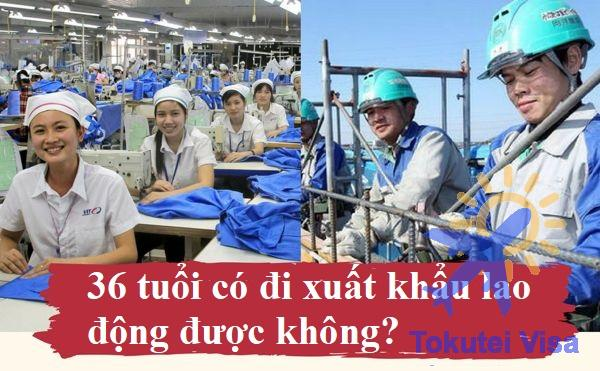 36-tuoi-co-di-xuat-khau-lao-dong-duoc-khong