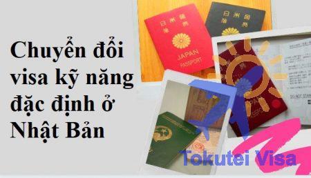 chuyen-doi-visa-ky-nang-dac-dinh-o-nhat